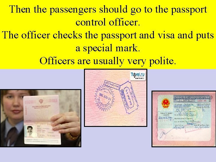 Then the passengers should go to the passport control officer. The officer checks the