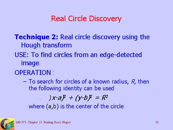 Real Circle Discovery Technique 2: Real circle discovery using the Hough transform USE: To