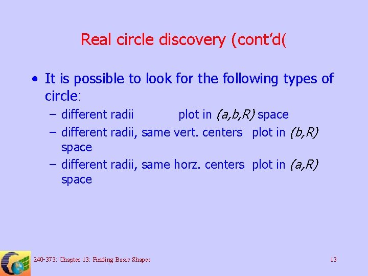 Real circle discovery (cont'd( • It is possible to look for the following types