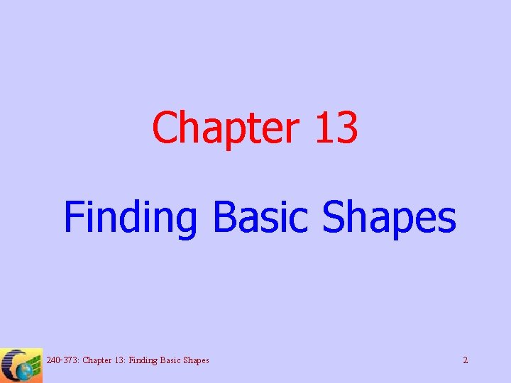 Chapter 13 Finding Basic Shapes 240 -373: Chapter 13: Finding Basic Shapes 2