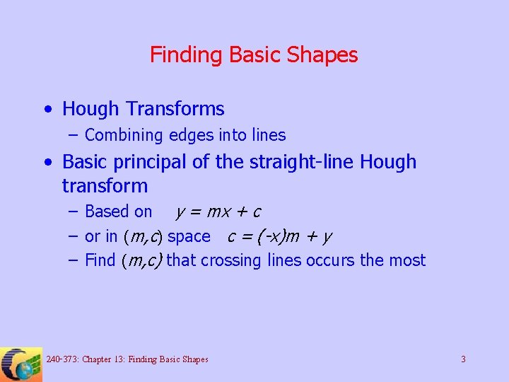 Finding Basic Shapes • Hough Transforms – Combining edges into lines • Basic principal