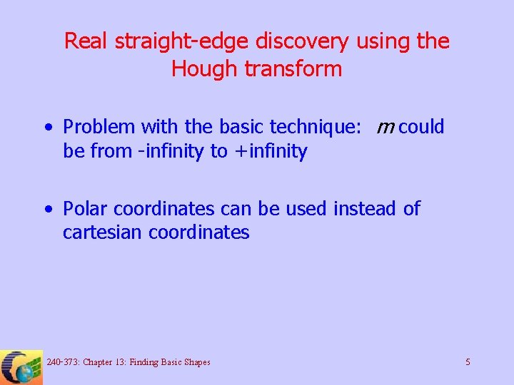 Real straight-edge discovery using the Hough transform • Problem with the basic technique: m