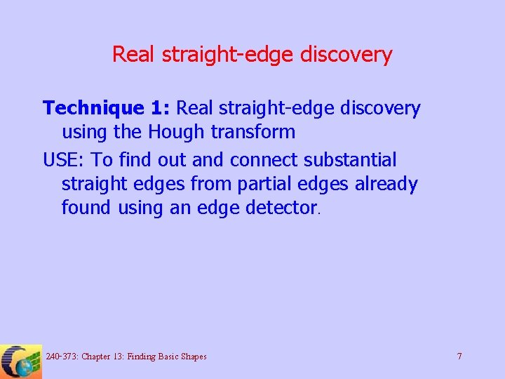 Real straight-edge discovery Technique 1: Real straight-edge discovery using the Hough transform USE: To