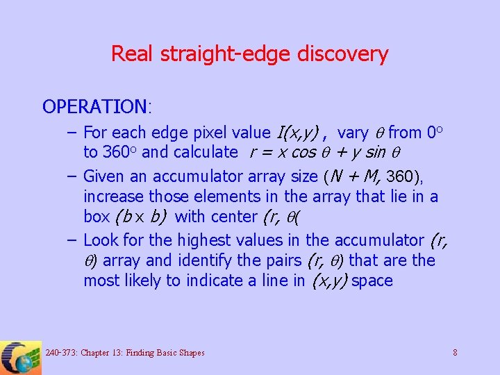 Real straight-edge discovery OPERATION: – For each edge pixel value I(x, y) , vary