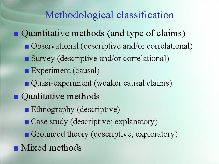 Methodological classification ■ Quantitative methods (and type of claims) ■ Observational (descriptive and/or correlational)
