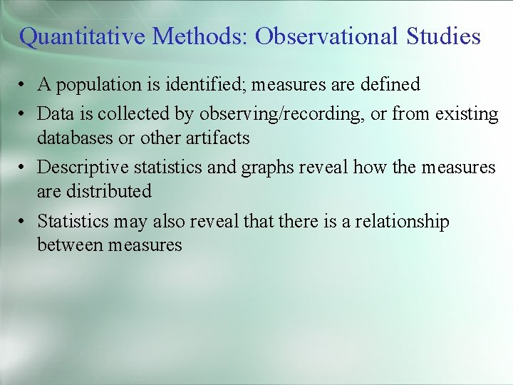 Quantitative Methods: Observational Studies • A population is identified; measures are defined • Data