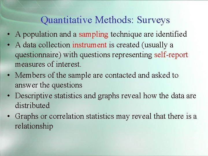 Quantitative Methods: Surveys • A population and a sampling technique are identified • A