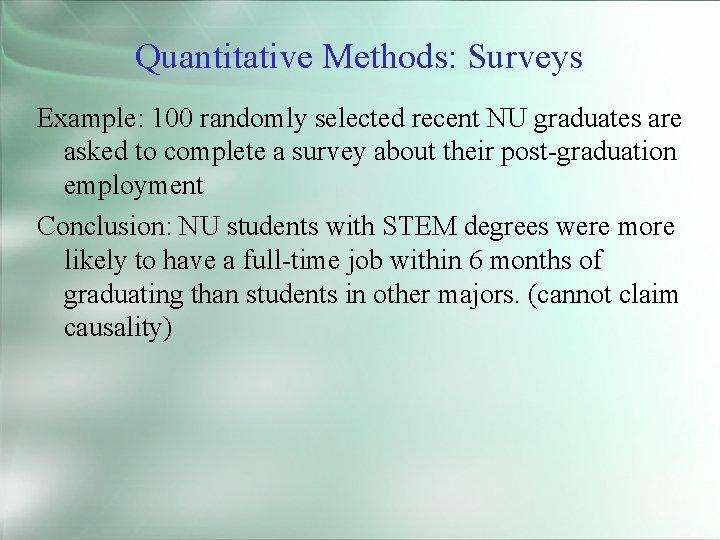 Quantitative Methods: Surveys Example: 100 randomly selected recent NU graduates are asked to complete