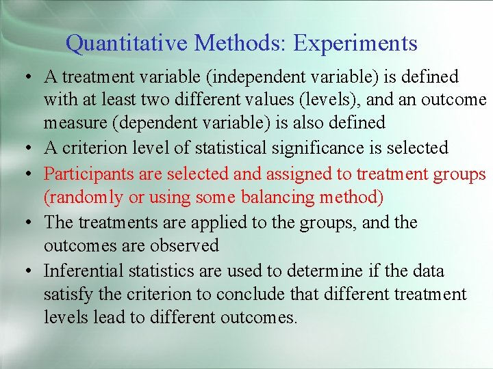 Quantitative Methods: Experiments • A treatment variable (independent variable) is defined with at least