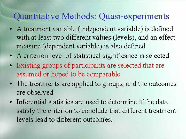 Quantitative Methods: Quasi-experiments • A treatment variable (independent variable) is defined with at least