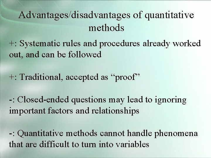 Advantages/disadvantages of quantitative methods +: Systematic rules and procedures already worked out, and can