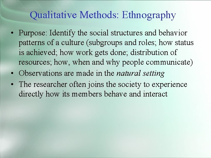 Qualitative Methods: Ethnography • Purpose: Identify the social structures and behavior patterns of a