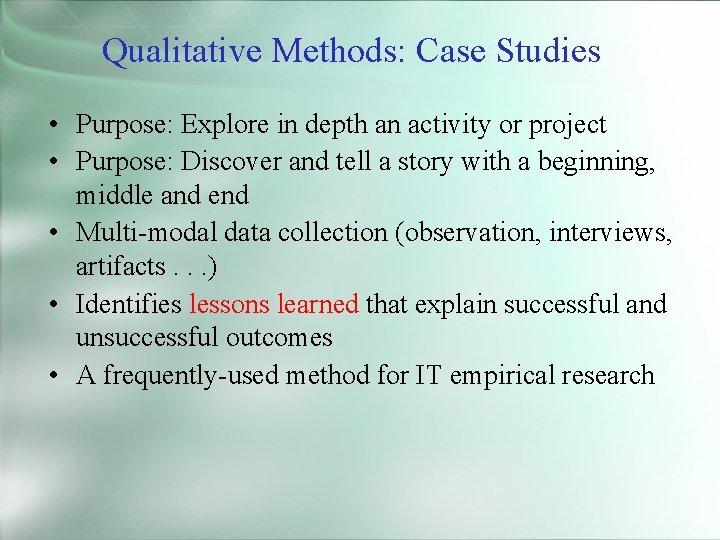 Qualitative Methods: Case Studies • Purpose: Explore in depth an activity or project •
