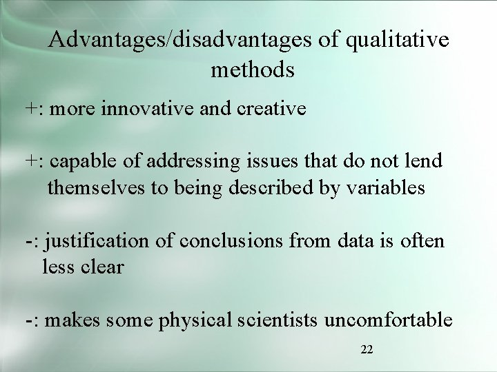 Advantages/disadvantages of qualitative methods +: more innovative and creative +: capable of addressing issues