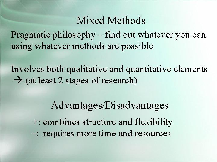 Mixed Methods Pragmatic philosophy – find out whatever you can using whatever methods are