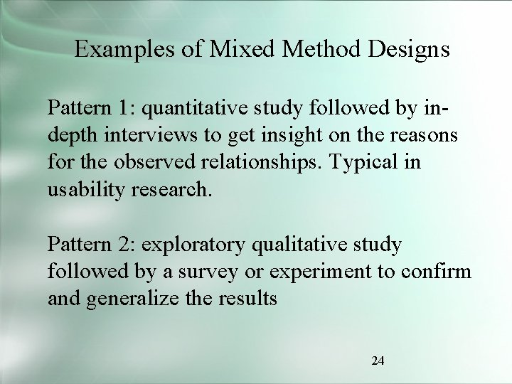 Examples of Mixed Method Designs Pattern 1: quantitative study followed by indepth interviews to