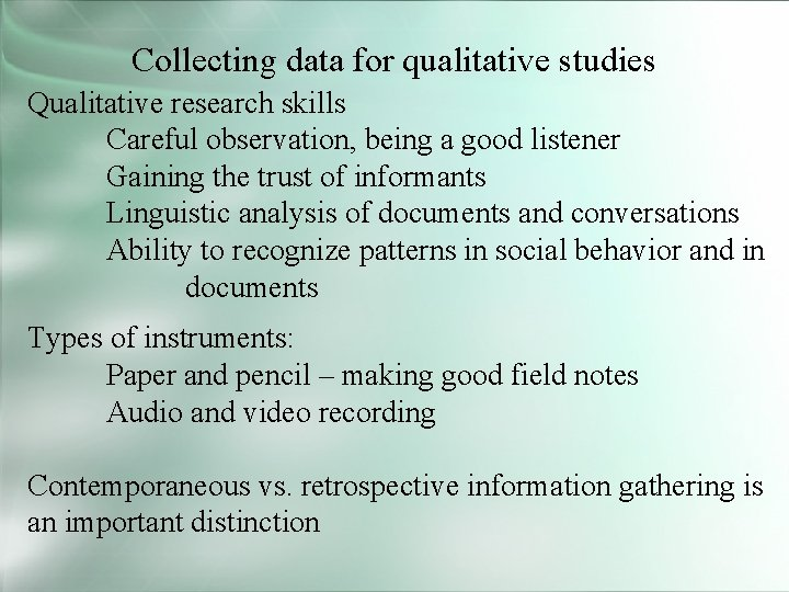 Collecting data for qualitative studies Qualitative research skills Careful observation, being a good listener