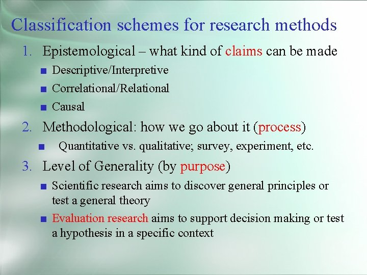 Classification schemes for research methods 1. Epistemological – what kind of claims can be