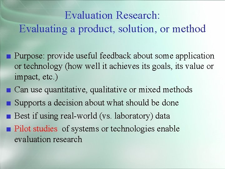 Evaluation Research: Evaluating a product, solution, or method ■ Purpose: provide useful feedback about
