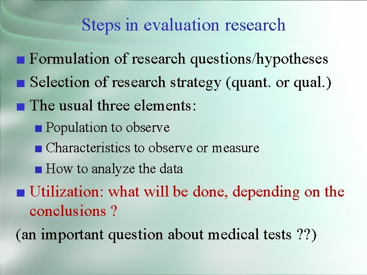 Steps in evaluation research ■ Formulation of research questions/hypotheses ■ Selection of research strategy