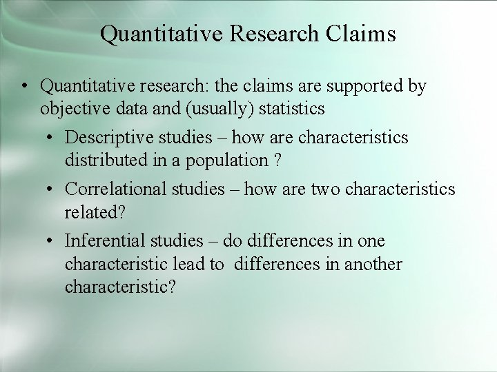 Quantitative Research Claims • Quantitative research: the claims are supported by objective data and
