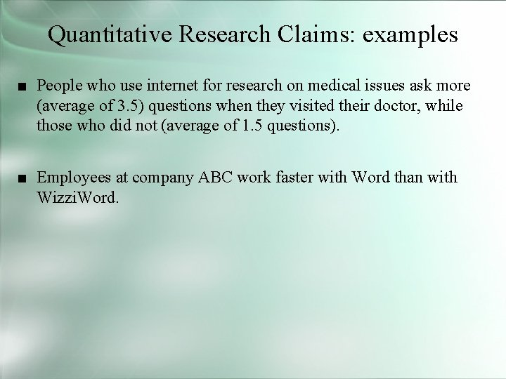 Quantitative Research Claims: examples ■ People who use internet for research on medical issues