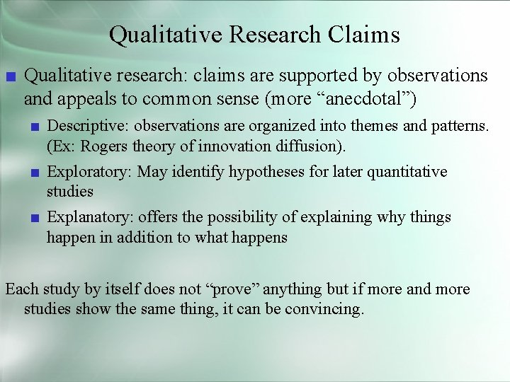 Qualitative Research Claims ■ Qualitative research: claims are supported by observations and appeals to
