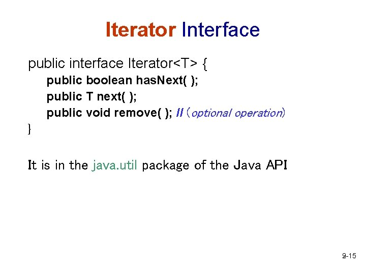 Iterator Interface public interface Iterator<T> { public boolean has. Next( ); public T next(