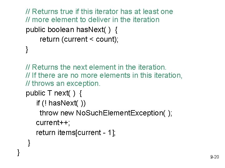 // Returns true if this iterator has at least one // more element to
