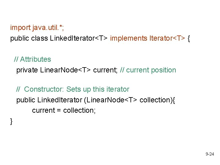 import java. util. *; public class Linked. Iterator<T> implements Iterator<T> { // Attributes private