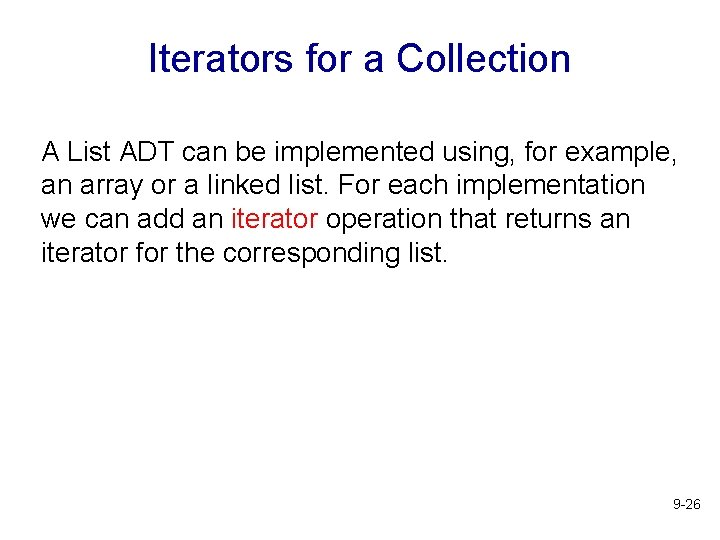 Iterators for a Collection A List ADT can be implemented using, for example, an