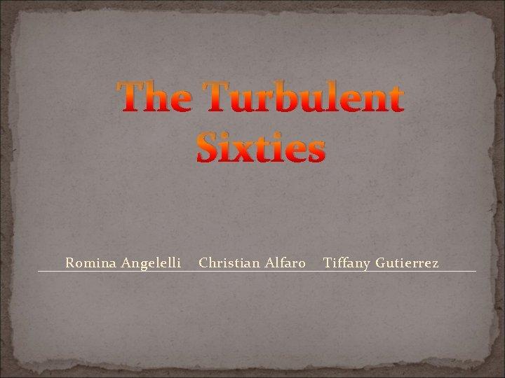 The Turbulent Sixties Romina Angelelli Christian Alfaro Tiffany Gutierrez