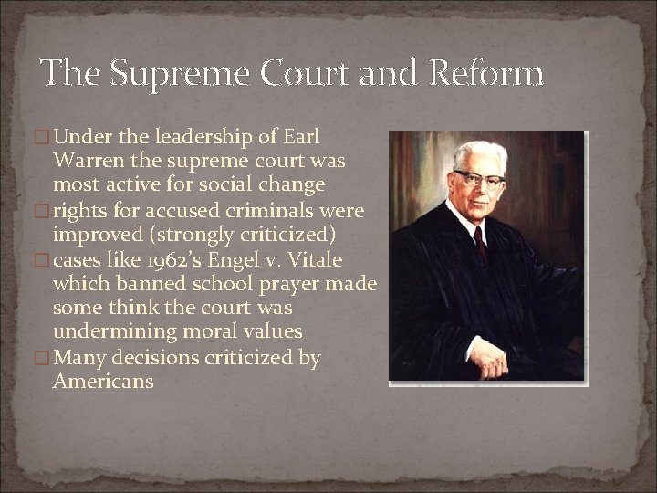 The Supreme Court and Reform � Under the leadership of Earl Warren the supreme