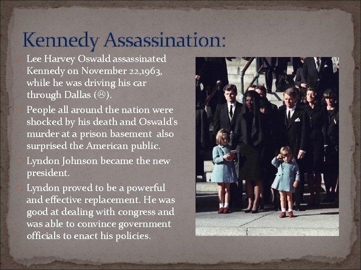 Kennedy Assassination: � Lee Harvey Oswald assassinated Kennedy on November 22, 1963, while he