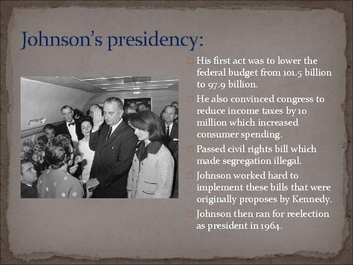 Johnson's presidency: � His first act was to lower the federal budget from 101.