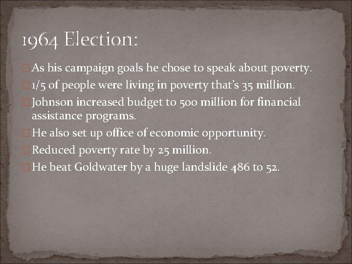 1964 Election: �As his campaign goals he chose to speak about poverty. � 1/5