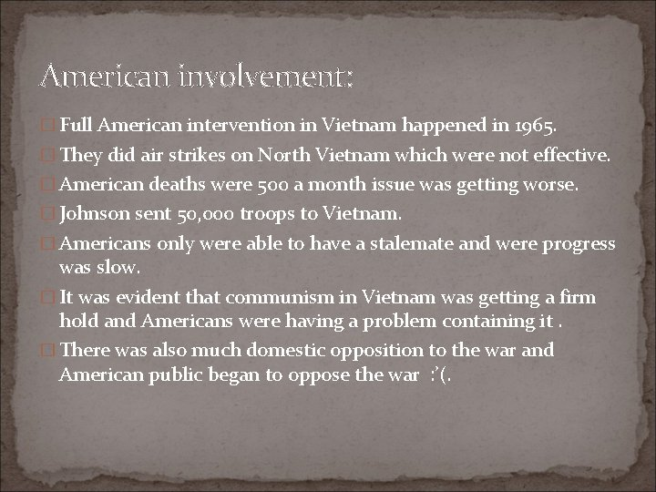 American involvement: � Full American intervention in Vietnam happened in 1965. � They did