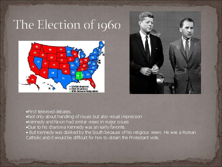The Election of 1960 • First televised debates. • Not only about handling of