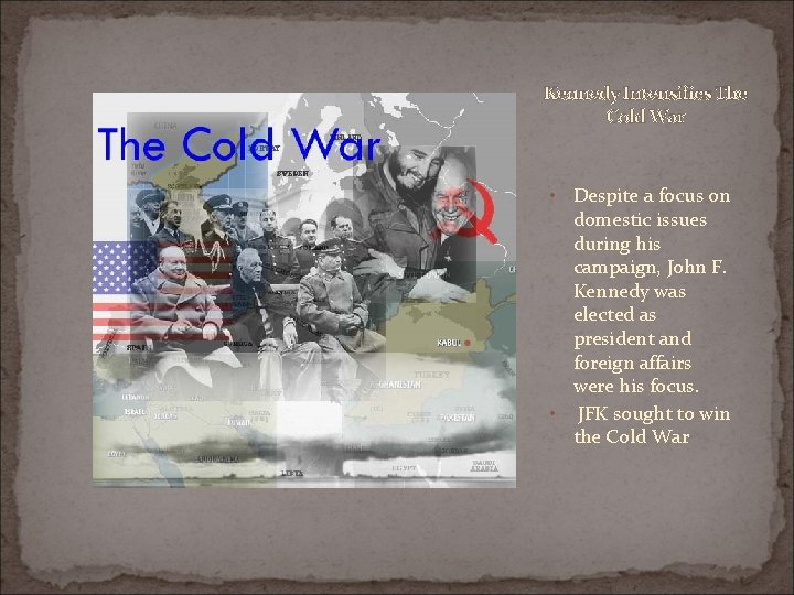 Kennedy Intensifies The Cold War Despite a focus on domestic issues during his campaign,