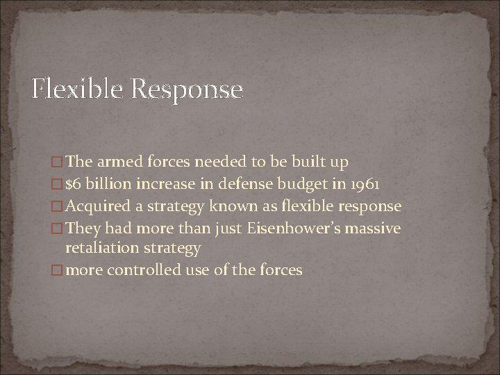 Flexible Response �The armed forces needed to be built up �$6 billion increase in