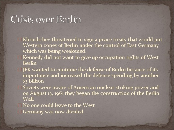 Crisis over Berlin � Khrushchev threatened to sign a peace treaty that would put