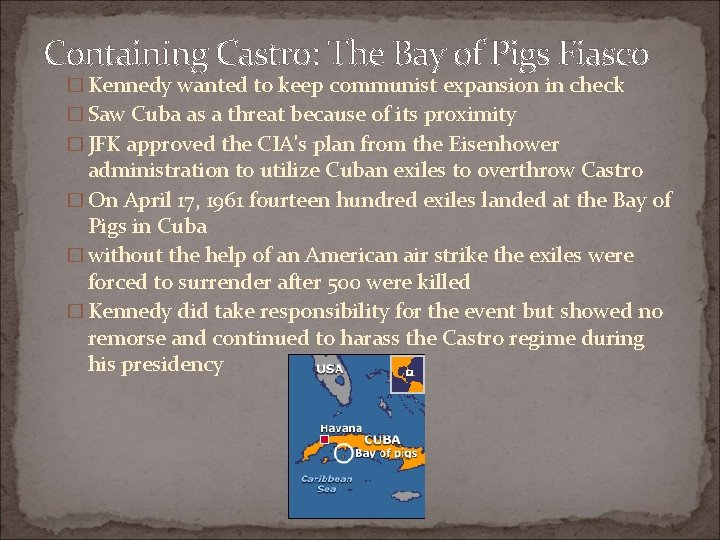 Containing Castro: The Bay of Pigs Fiasco � Kennedy wanted to keep communist expansion