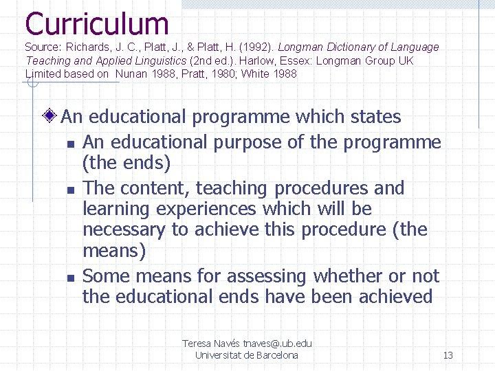 Curriculum Source: Richards, J. C. , Platt, J. , & Platt, H. (1992). Longman