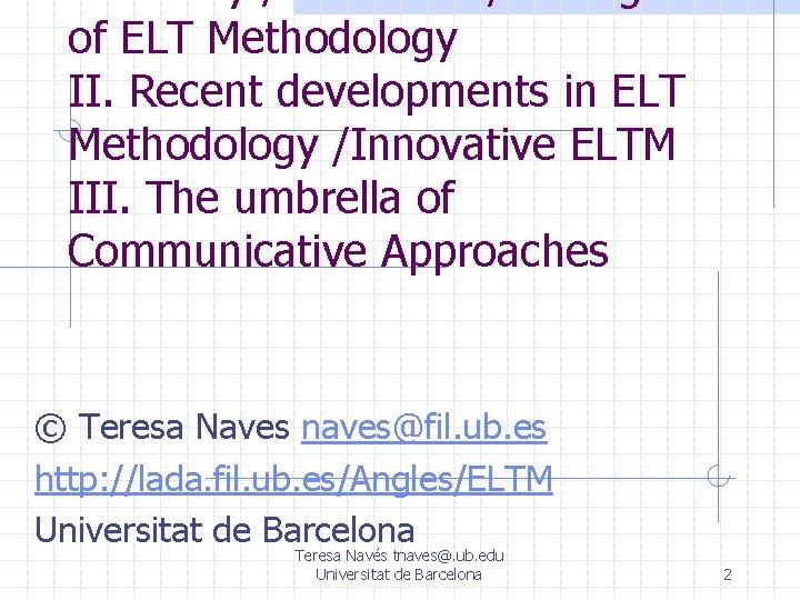 I. History / Evolution / Changes of ELT Methodology II. Recent developments in ELT