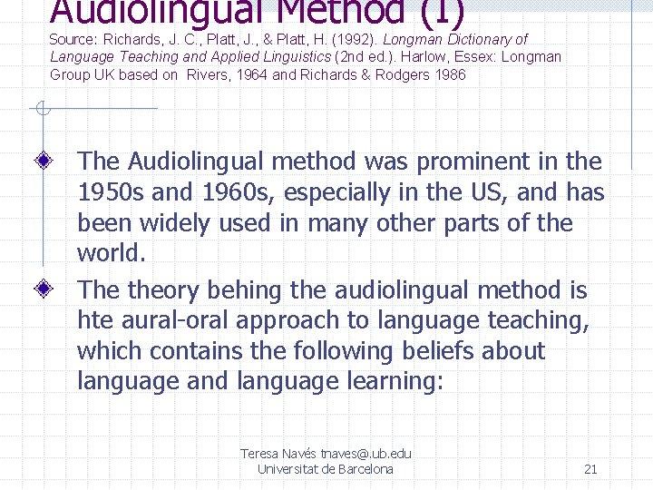 Audiolingual Method (I) Source: Richards, J. C. , Platt, J. , & Platt, H.