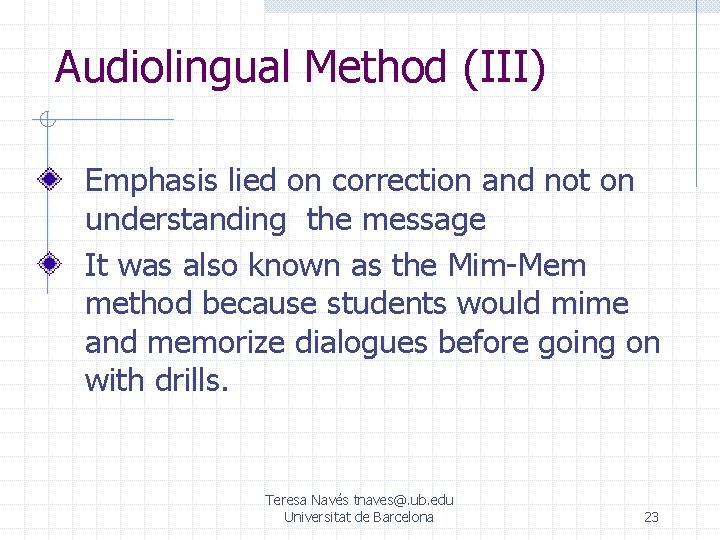 Audiolingual Method (III) Emphasis lied on correction and not on understanding the message It