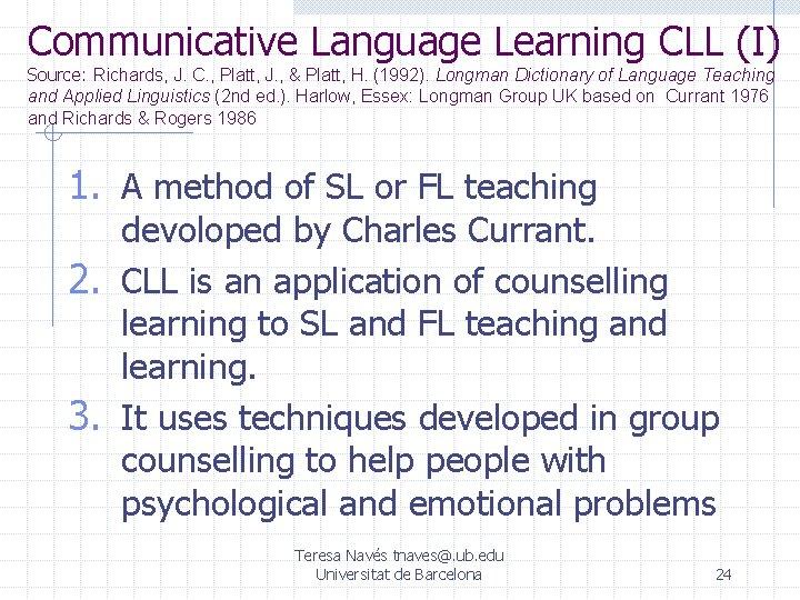 Communicative Language Learning CLL (I) Source: Richards, J. C. , Platt, J. , &