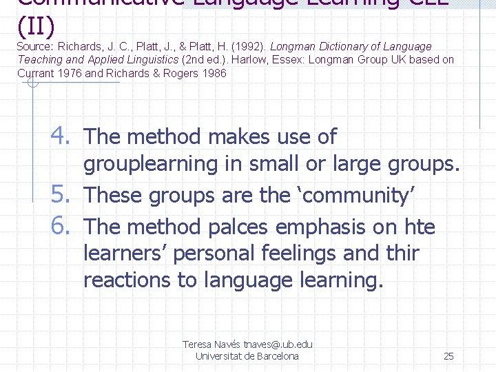 Communicative Language Learning CLL (II) Source: Richards, J. C. , Platt, J. , &
