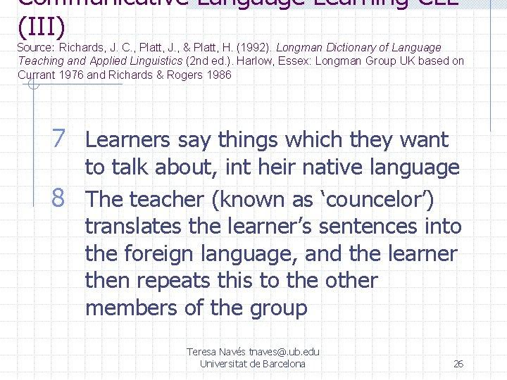 Communicative Language Learning CLL (III) Source: Richards, J. C. , Platt, J. , &