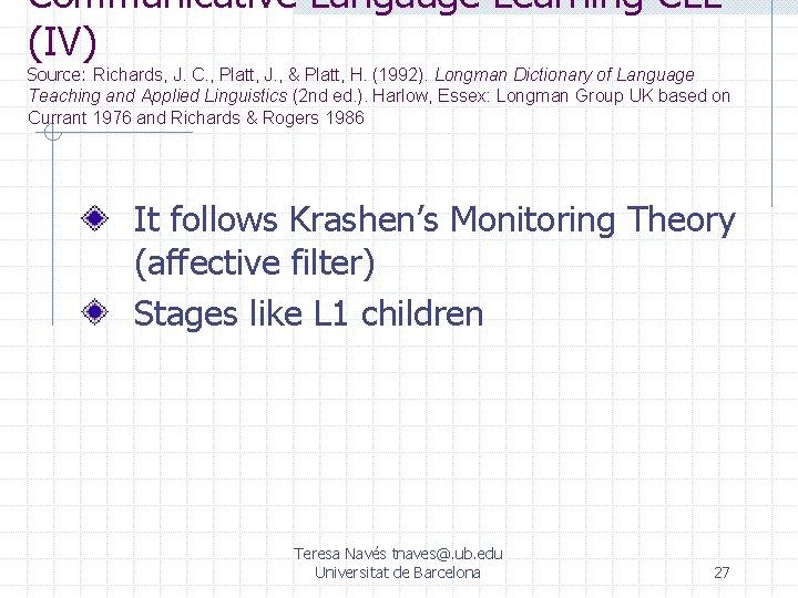Communicative Language Learning CLL (IV) Source: Richards, J. C. , Platt, J. , &